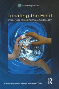bokomslag Locating the Field: Space, Place and Context in Anthropology