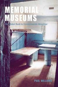 bokomslag Memorial Museums: The Global Rush to Commemorate Atrocities