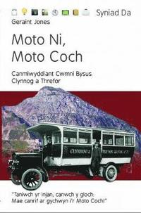 bokomslag Cyfres Syniad Da: Moto Ni, Moto Coch - Canmlwyddiant Cwmni Bysus Clynnog a Threfor