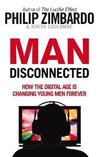bokomslag Man disconnected - how the digital age is changing young men forever