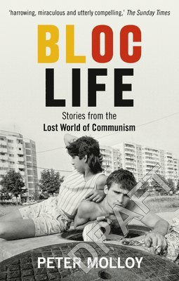 bokomslag Bloc Life: Stories from the Lost World of Communism