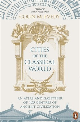 bokomslag Cities of the Classical World: An Atlas and Gazetteer of 120 Centres of Ancient Civilization