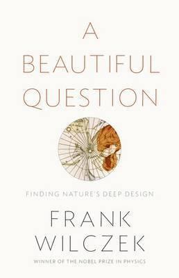 bokomslag A Beautiful Question: Finding Nature's Deep Design