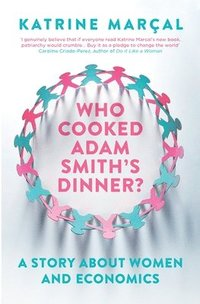bokomslag Who cooked adam smiths dinner? - a story about women and economics