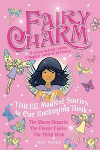 bokomslag Fairy Charm Collection: 'The Charm Bracelet', 'The Flower Fairies', 'The Third Wish'