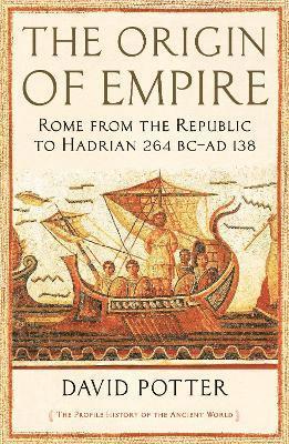 bokomslag The Origin of Empire: Rome from the Republic to Hadrian (264 BC - AD 138)