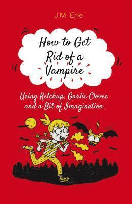 bokomslag How to get rid of a vampire using ketchup, garlic cloves and a bit of imagi