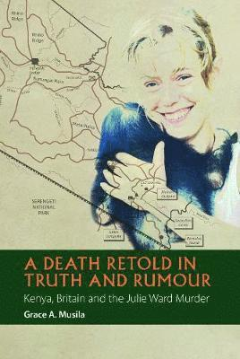 bokomslag A Death Retold in Truth and Rumour - Kenya, Britain and the Julie Ward Murder