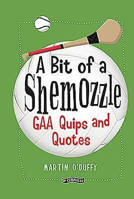 bokomslag A bit of a shemozzle - gaa quips & quotes