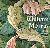 William Morris: Artist Craftsman Pioneer