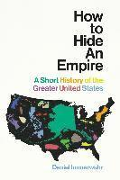 bokomslag How to Hide an Empire: A Short History of the Greater United States