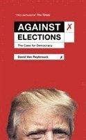 bokomslag Against Elections: The Case for Democracy