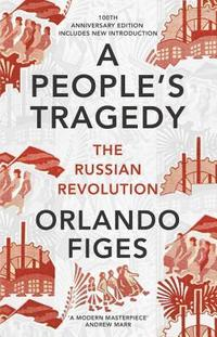 bokomslag Peoples tragedy - the russian revolution - centenary edition with new intro