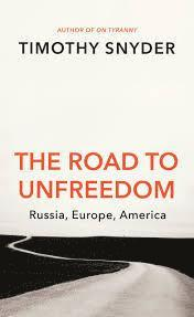 bokomslag The Road to Unfreedom: Russia, Europe, America