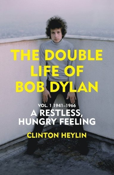 bokomslag A Restless Hungry Feeling: The Double Life of Bob Dylan Vol. 1: 1941-1966