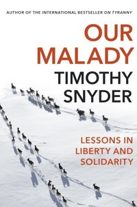 bokomslag Our Malady: Lessons in Liberty and Solidarity