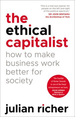 bokomslag The Ethical Capitalist: How to Make Business Work Better for Society