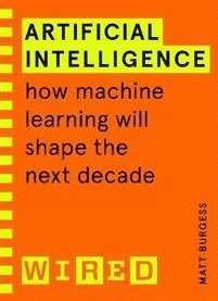 bokomslag Artificial Intelligence (WIRED guides): How Machine Learning Will Shape the Next Decade