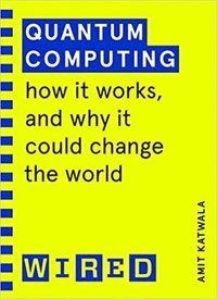 bokomslag Quantum Computing (WIRED guides): How It Works and How It Could Change the World