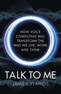 bokomslag Talk to Me : Amazon, Google, Apple and the race for voice-controlled AI