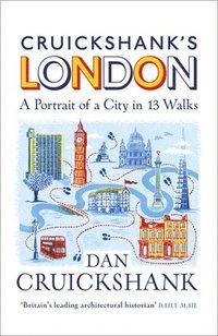 bokomslag Cruickshank's London: A Portrait of a City in 13 Walks