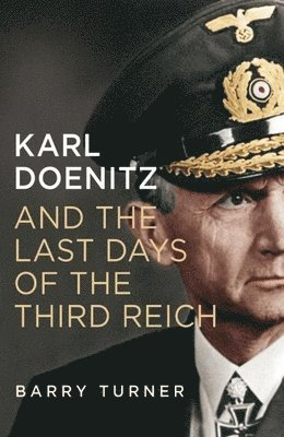 bokomslag Karl Doenitz and the Last Days of the Third Reich
