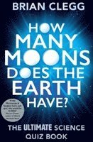 bokomslag How Many Moons Does the Earth Have?: The Ultimate Science Quiz Book