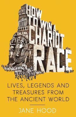 bokomslag How to Win a Roman Chariot Race: Lives, Legends and Treasures from the Ancient World