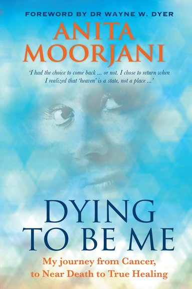 bokomslag Dying to be me - my journey from cancer, to near death, to true healing