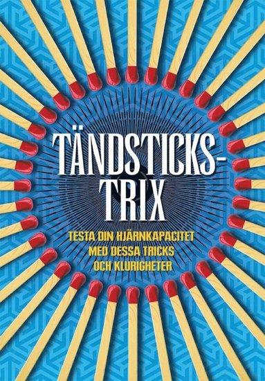bokomslag Tändstickstrix : testa din hjärnkapacitet med dessa tricks och klurigheter