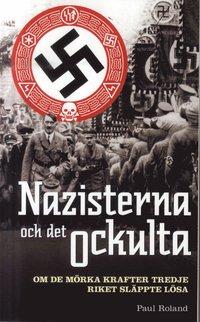 bokomslag Nazisterna och det ockulta : om de mörka krafter tredje riket släppte lösa
