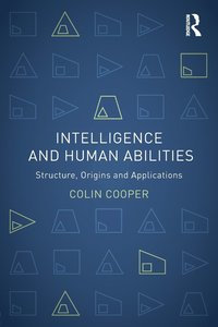 Intelligence and Human Abilities: Structure, Origins and Applications
