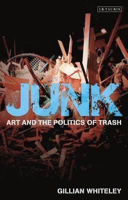 bokomslag Junk: Art and the Politics of Trash