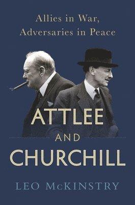 bokomslag Attlee and Churchill: Allies in War, Adversaries in Peace