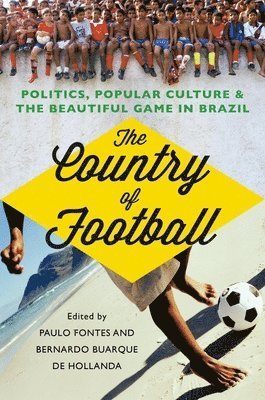 bokomslag The Country of Football: Politics, Popular Culture, and the Beautiful Game in Brazil