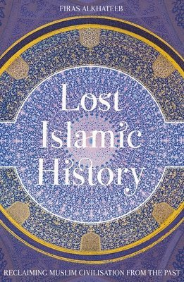 bokomslag Lost islamic history - reclaiming muslim civilisation from the past