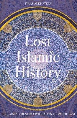 bokomslag Lost islamic history - reclaiming muslim civilisation from the past