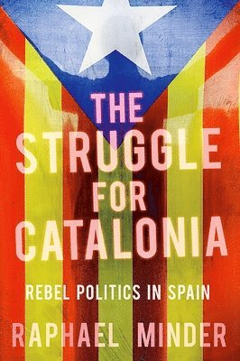 bokomslag Struggle for Catalonia: Rebel Politics in Spain