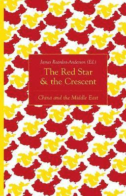 bokomslag The Red Star and the Crescent: China and the Middle East