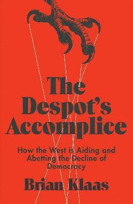 bokomslag The Despot's Accomplice: How the West is Aiding and Abetting the Decline of Democracy