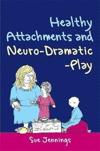 bokomslag Healthy Attachments and Neuro-Dramatic-Play