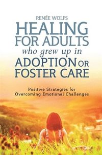 bokomslag Healing for Adults Who Grew Up in Adoption or Foster Care