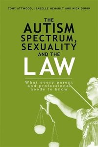 bokomslag The Autism Spectrum, Sexuality and the Law
