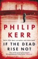 If the dead rise not - bernie gunther thriller 6