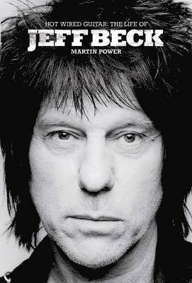 bokomslag Hot Wired Guitar: The Life and Career of Jeff Beck