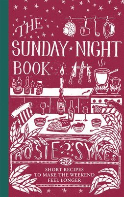 bokomslag The Sunday Night Book: 52 short recipes to make the weekend feel longer