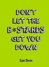 bokomslag Don't Let the B*stards Get You Down