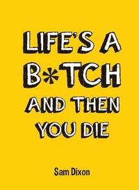 bokomslag Life's a B*tch and Then You Die