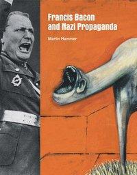 bokomslag Francis Bacon and Nazi Propaganda