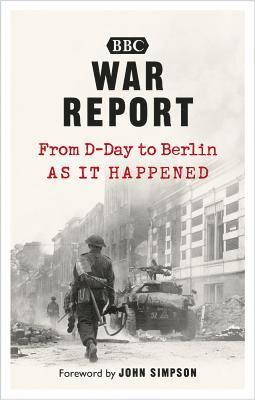 bokomslag War Report: From D-Day to Berlin, as it happened